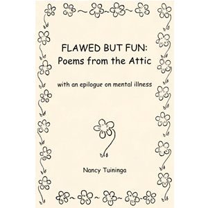 Flawed But Fun: Poems from the Attic with an epilogue on mental illness by Nancy Tuininga